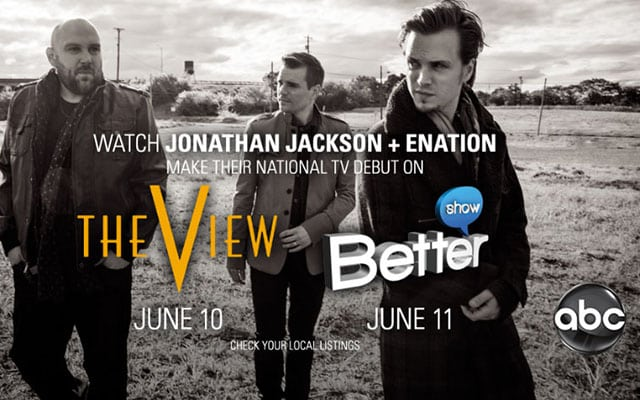 UPDATE: 'Everything Is Possible' For Jonathan Jackson + Enation; Band Set To Make National Debut on 'The View' and 'The Better Show'