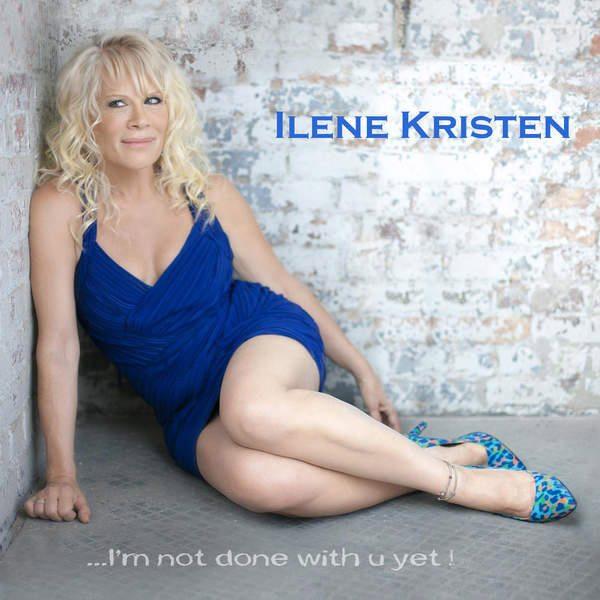 """I'm Not Done With U Yet"" by Ilene Kristen"